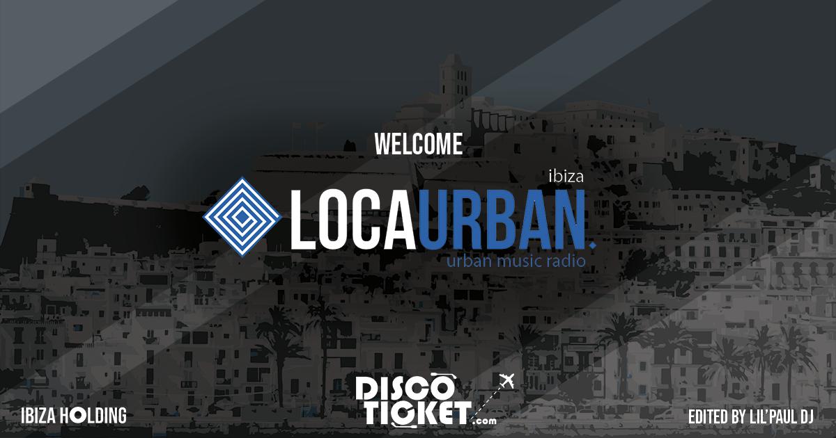 IBIZA & FORMENTERA - Radio LOCA URBAN Ibiza es el nuevo Partner Media de DISCOTICKET.COM