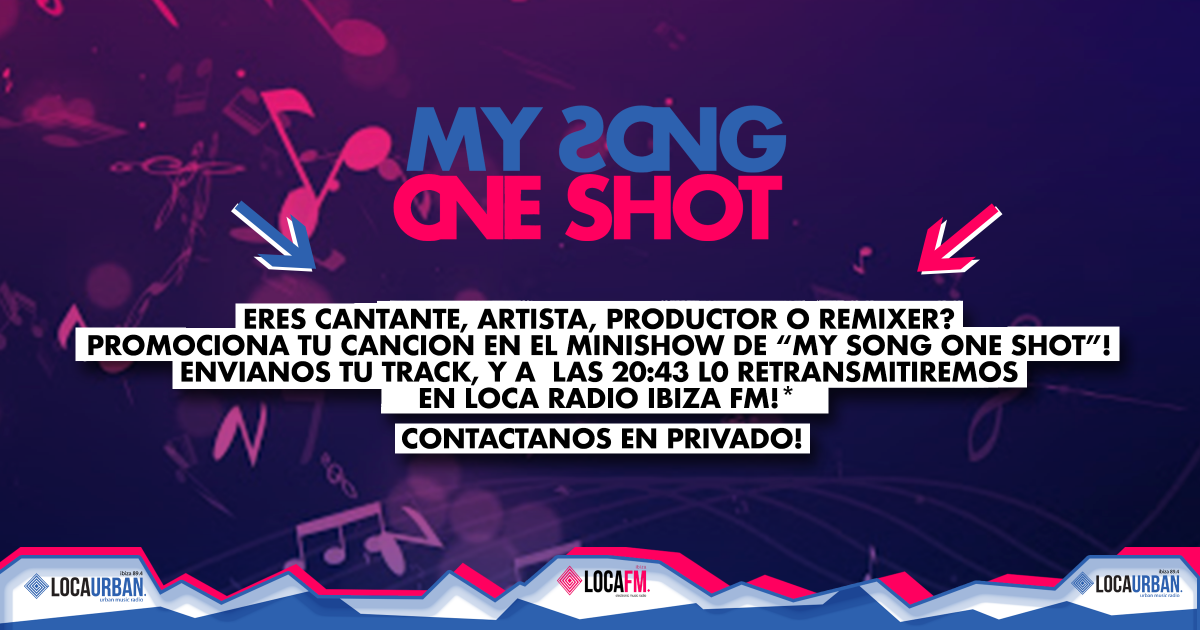 MY SONG ONE SHOT PROMO - ON AIR in LOCA FM Ibiza Radio or LOCA URBAN Ibiza Radio!
