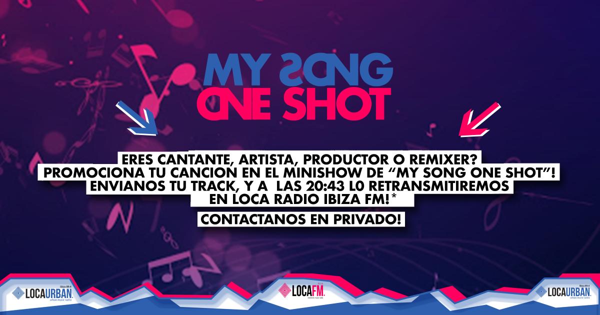 MY SONG ONE SHOT! - PROMOTE YOUR MUSIC TRACKS on LOCA FM Ibiza Radio & LOCA URBAN Ibiza Radio!